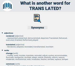 trans lated, synonym trans lated, another word for trans lated, words like trans lated, thesaurus trans lated