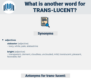 trans lucent, synonym trans lucent, another word for trans lucent, words like trans lucent, thesaurus trans lucent
