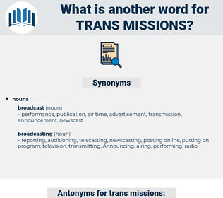 trans missions, synonym trans missions, another word for trans missions, words like trans missions, thesaurus trans missions