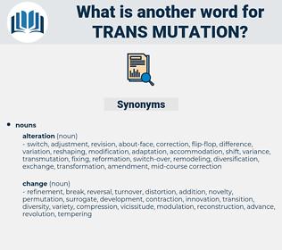 trans mutation, synonym trans mutation, another word for trans mutation, words like trans mutation, thesaurus trans mutation