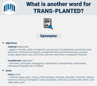 trans-planted, synonym trans-planted, another word for trans-planted, words like trans-planted, thesaurus trans-planted