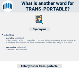 trans portable, synonym trans portable, another word for trans portable, words like trans portable, thesaurus trans portable