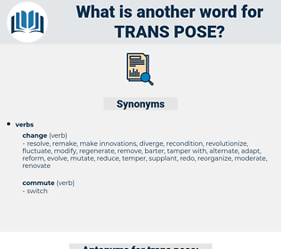 trans pose, synonym trans pose, another word for trans pose, words like trans pose, thesaurus trans pose