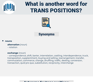 trans-positions, synonym trans-positions, another word for trans-positions, words like trans-positions, thesaurus trans-positions
