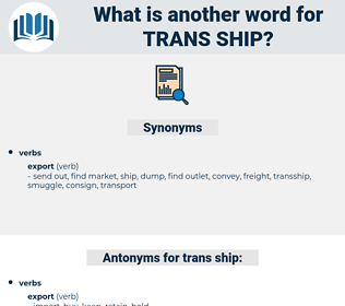trans-ship, synonym trans-ship, another word for trans-ship, words like trans-ship, thesaurus trans-ship
