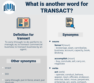 transact, synonym transact, another word for transact, words like transact, thesaurus transact