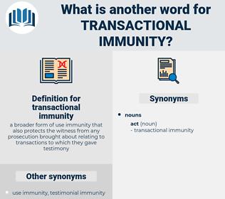 transactional immunity, synonym transactional immunity, another word for transactional immunity, words like transactional immunity, thesaurus transactional immunity