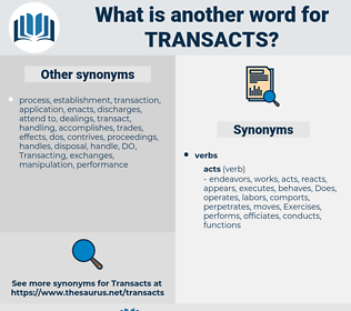 transacts, synonym transacts, another word for transacts, words like transacts, thesaurus transacts