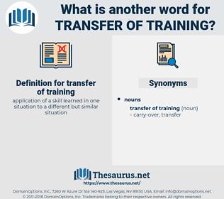 transfer of training, synonym transfer of training, another word for transfer of training, words like transfer of training, thesaurus transfer of training