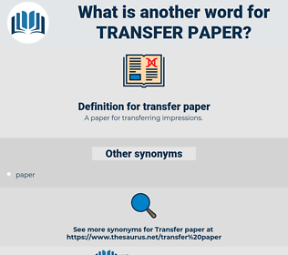 transfer paper, synonym transfer paper, another word for transfer paper, words like transfer paper, thesaurus transfer paper