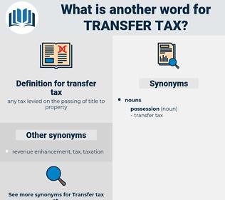transfer tax, synonym transfer tax, another word for transfer tax, words like transfer tax, thesaurus transfer tax