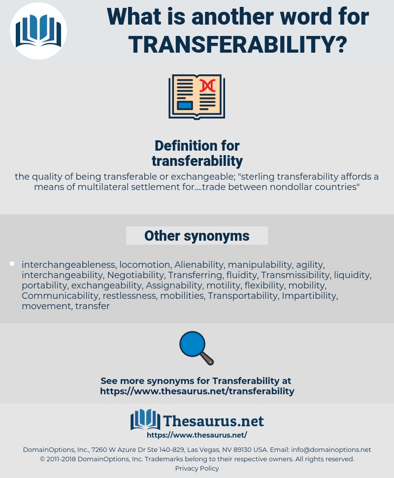 transferability, synonym transferability, another word for transferability, words like transferability, thesaurus transferability