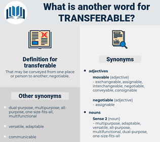 transferable, synonym transferable, another word for transferable, words like transferable, thesaurus transferable