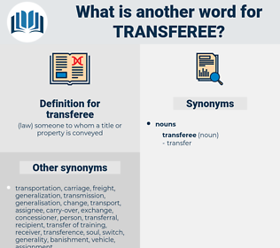 transferee, synonym transferee, another word for transferee, words like transferee, thesaurus transferee