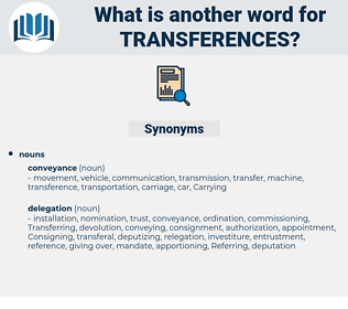 transferences, synonym transferences, another word for transferences, words like transferences, thesaurus transferences