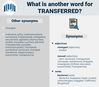 Transferred, synonym Transferred, another word for Transferred, words like Transferred, thesaurus Transferred