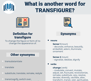 transfigure, synonym transfigure, another word for transfigure, words like transfigure, thesaurus transfigure