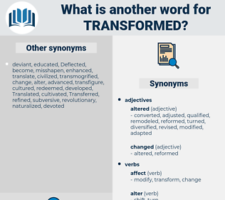 transformed, synonym transformed, another word for transformed, words like transformed, thesaurus transformed