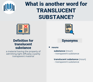 translucent substance, synonym translucent substance, another word for translucent substance, words like translucent substance, thesaurus translucent substance