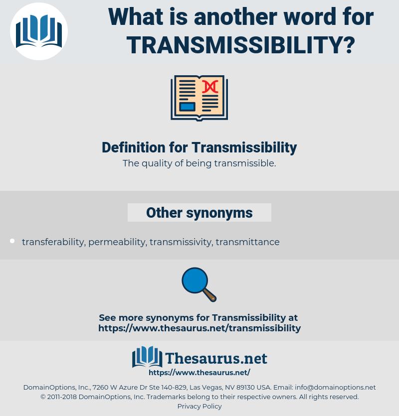 Transmissibility, synonym Transmissibility, another word for Transmissibility, words like Transmissibility, thesaurus Transmissibility