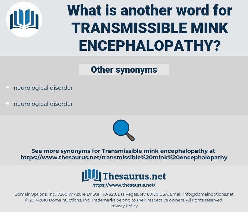 transmissible mink encephalopathy, synonym transmissible mink encephalopathy, another word for transmissible mink encephalopathy, words like transmissible mink encephalopathy, thesaurus transmissible mink encephalopathy