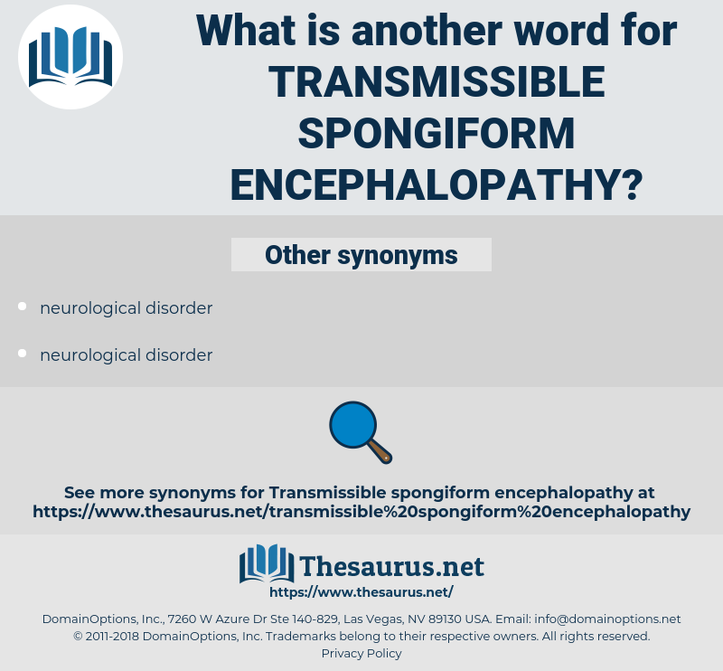 Transmissible Spongiform Encephalopathy, synonym Transmissible Spongiform Encephalopathy, another word for Transmissible Spongiform Encephalopathy, words like Transmissible Spongiform Encephalopathy, thesaurus Transmissible Spongiform Encephalopathy