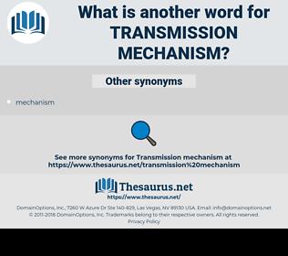 transmission mechanism, synonym transmission mechanism, another word for transmission mechanism, words like transmission mechanism, thesaurus transmission mechanism