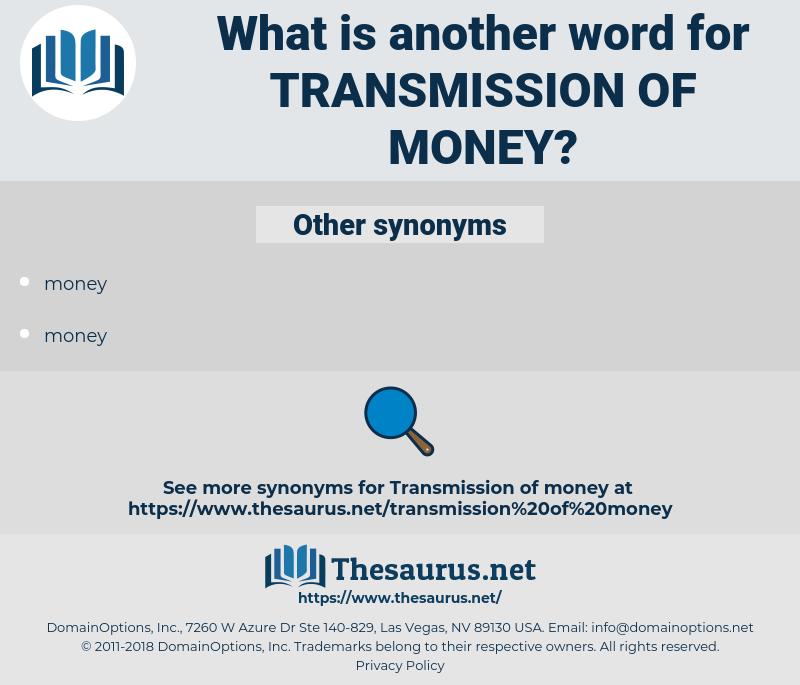 transmission of money, synonym transmission of money, another word for transmission of money, words like transmission of money, thesaurus transmission of money