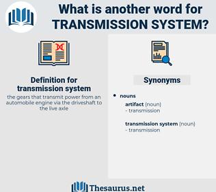 transmission system, synonym transmission system, another word for transmission system, words like transmission system, thesaurus transmission system