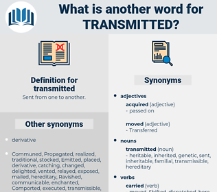 transmitted, synonym transmitted, another word for transmitted, words like transmitted, thesaurus transmitted