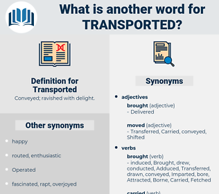 Transported, synonym Transported, another word for Transported, words like Transported, thesaurus Transported