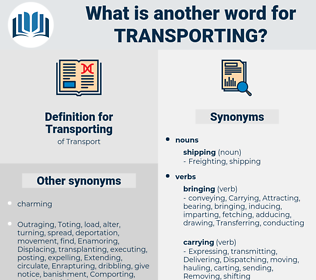 Transporting, synonym Transporting, another word for Transporting, words like Transporting, thesaurus Transporting