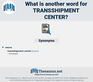 transshipment center, synonym transshipment center, another word for transshipment center, words like transshipment center, thesaurus transshipment center