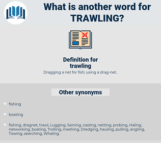 trawling, synonym trawling, another word for trawling, words like trawling, thesaurus trawling