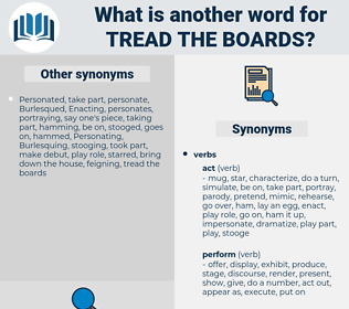 tread the boards, synonym tread the boards, another word for tread the boards, words like tread the boards, thesaurus tread the boards