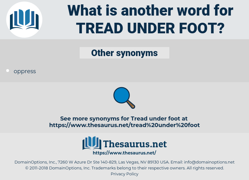 tread under foot, synonym tread under foot, another word for tread under foot, words like tread under foot, thesaurus tread under foot