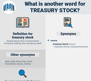 treasury stock, synonym treasury stock, another word for treasury stock, words like treasury stock, thesaurus treasury stock