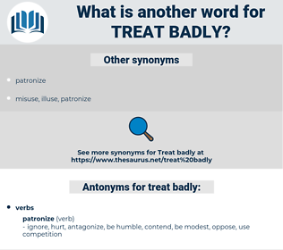 treat badly, synonym treat badly, another word for treat badly, words like treat badly, thesaurus treat badly