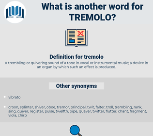 tremolo, synonym tremolo, another word for tremolo, words like tremolo, thesaurus tremolo