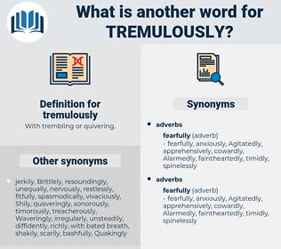 tremulously, synonym tremulously, another word for tremulously, words like tremulously, thesaurus tremulously