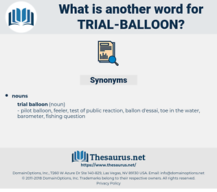 trial balloon, synonym trial balloon, another word for trial balloon, words like trial balloon, thesaurus trial balloon