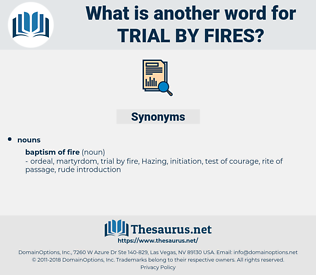trial by fires, synonym trial by fires, another word for trial by fires, words like trial by fires, thesaurus trial by fires
