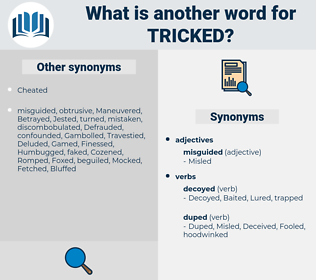 Tricked, synonym Tricked, another word for Tricked, words like Tricked, thesaurus Tricked