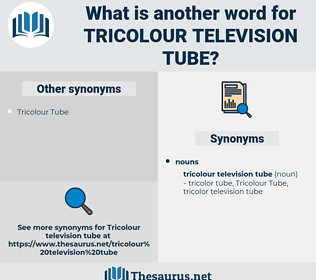 Tricolour Television Tube, synonym Tricolour Television Tube, another word for Tricolour Television Tube, words like Tricolour Television Tube, thesaurus Tricolour Television Tube