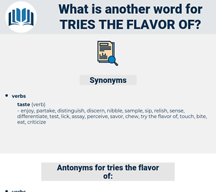 tries the flavor of, synonym tries the flavor of, another word for tries the flavor of, words like tries the flavor of, thesaurus tries the flavor of