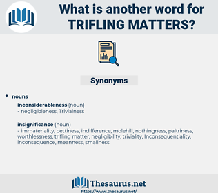 trifling matters, synonym trifling matters, another word for trifling matters, words like trifling matters, thesaurus trifling matters