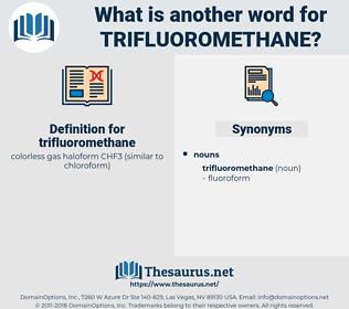 trifluoromethane, synonym trifluoromethane, another word for trifluoromethane, words like trifluoromethane, thesaurus trifluoromethane