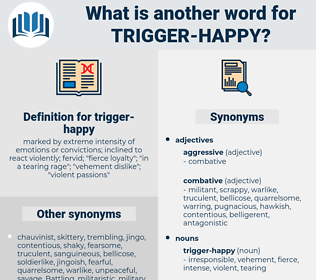 trigger-happy, synonym trigger-happy, another word for trigger-happy, words like trigger-happy, thesaurus trigger-happy