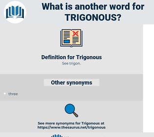 Trigonous, synonym Trigonous, another word for Trigonous, words like Trigonous, thesaurus Trigonous