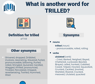 trilled, synonym trilled, another word for trilled, words like trilled, thesaurus trilled